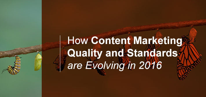 How Content Marketing Quality and Standards are Evolving in 2016