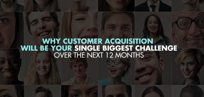 Why Customer Acquisition Will Be Your Single Biggest Challenge in 2016